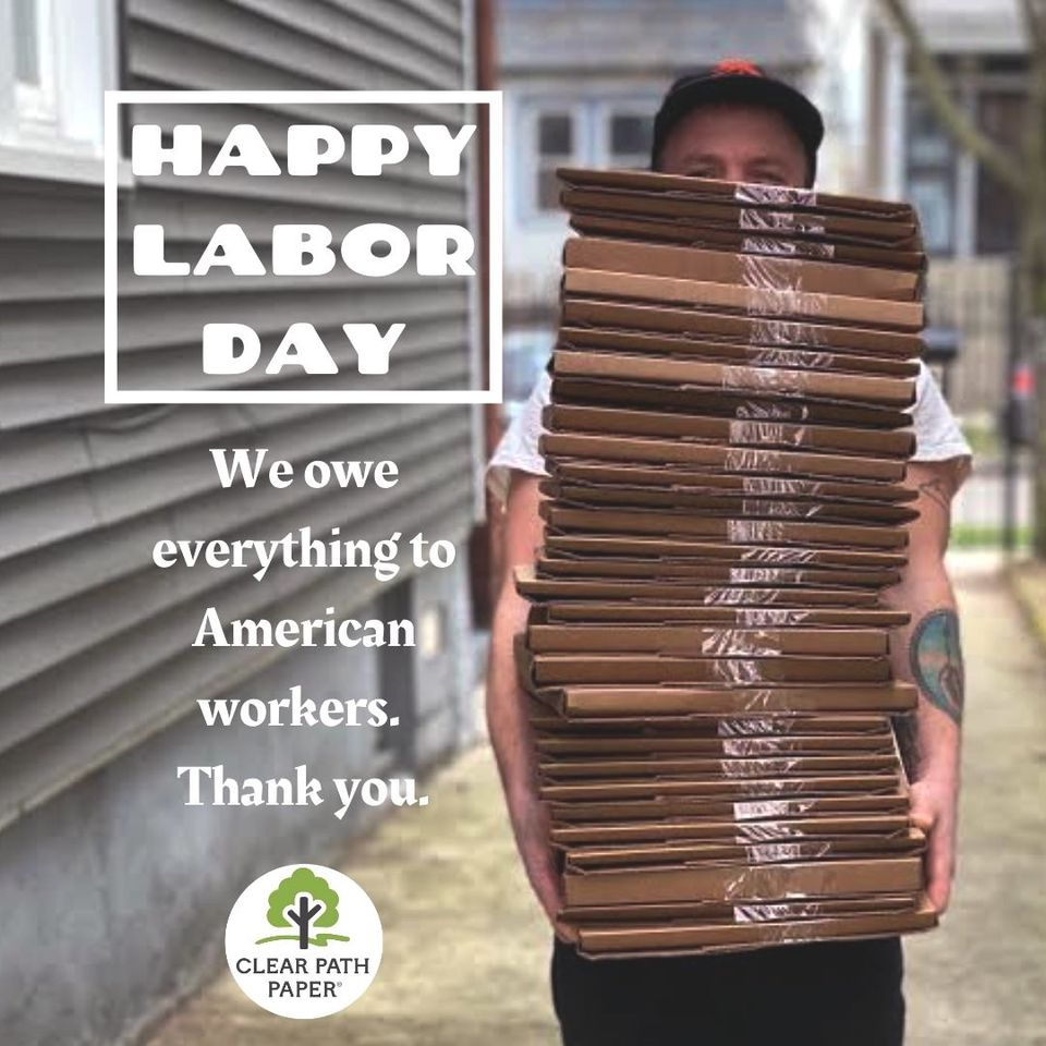 """Image of a Clear Path Paper worker carrying a stack of packages for delivery, with the CPP logo and the following text: """"Happy Labor Day. We owe everything to American workers. Thank you."""""""