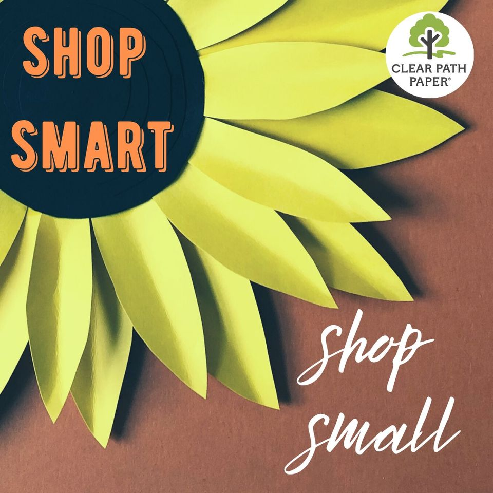 """Image of a sunflower made with Clear Path Paper and the text """"Shop smart. Shop small."""""""