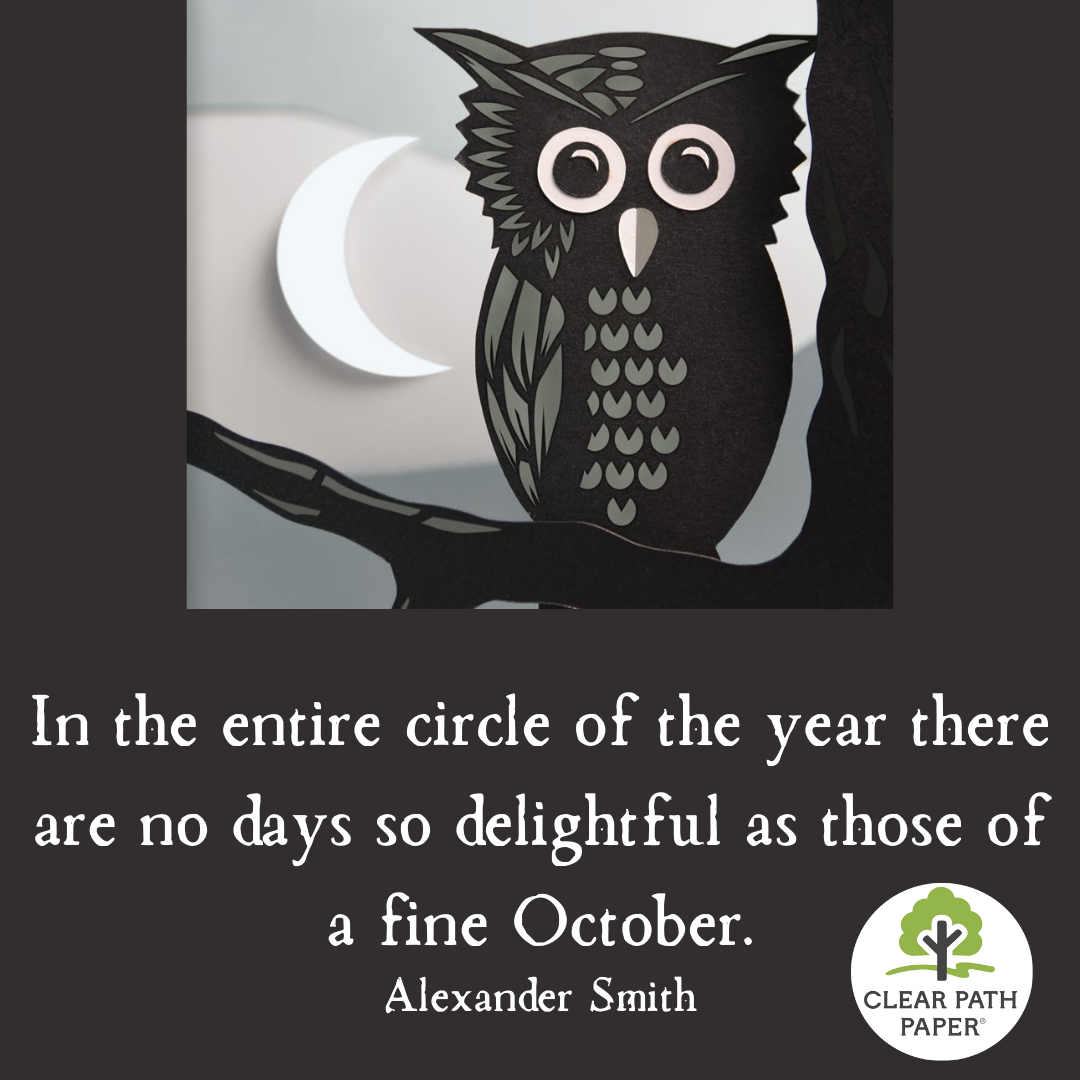 """Image of a black, white, and gray owl made with Clear Path Paper cardstock and the following quotation by Alexander Smith: """"In the entire circle of the year, there are no days so delightful as those of a fine October."""""""