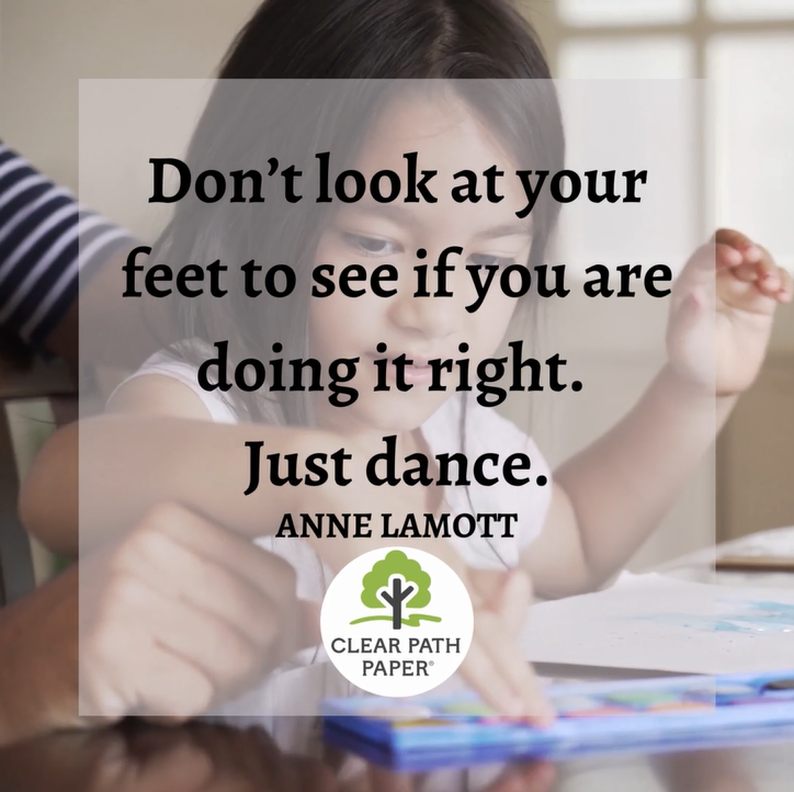 """A young girl crafting and a quotation by Anne Lamott that says, """"Don't look at your feet to see if you are doing it right. Just dance."""""""